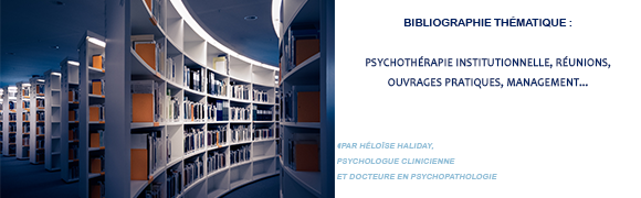 bibliographie_psychotherapie_institutionnelle_reunions_hhaliday.png